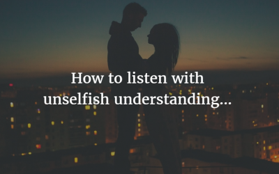 How to listen with unselfish understanding