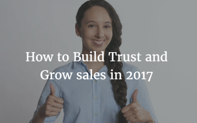How to build trust and grow sales in 2017